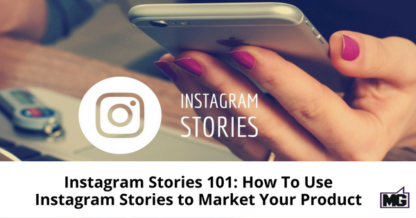 Instagram Stories 101: How To Use Instagram Stories to Market Your Product