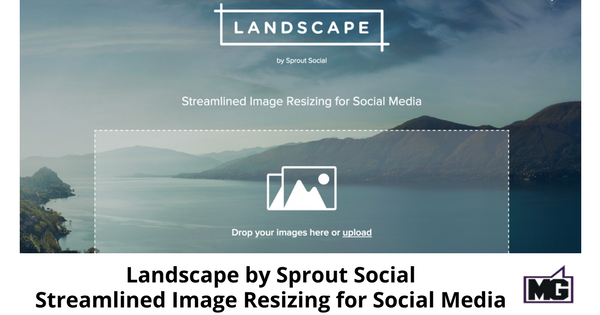 Landscape by Sprout Social- Streamlined Image Resizing for Social Media