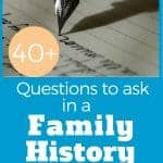 40+ Questions to ask in a Family History Interview