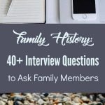 family history interviews. questions to ask your family members
