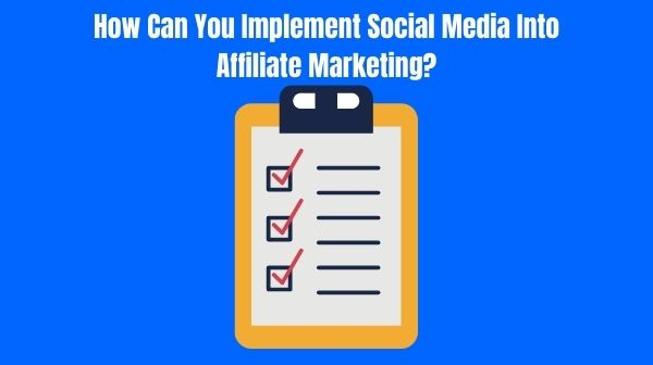 How Can You Implement Social Media Into Affiliate Marketing