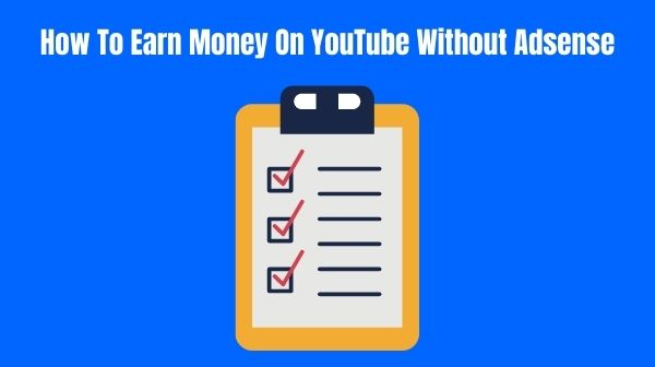 How To Earn Money On YouTube Without Adsense