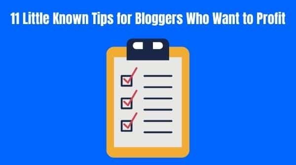 11 Little Known Tips for Bloggers Who Want to Profit
