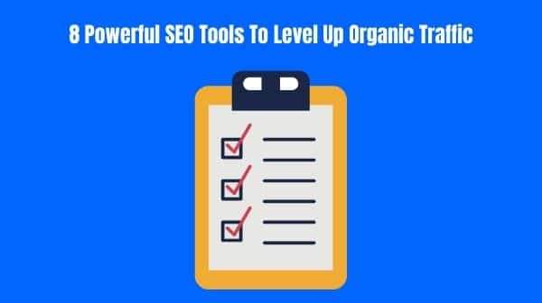8 Powerful SEO Tools To Level Up Organic Traffic
