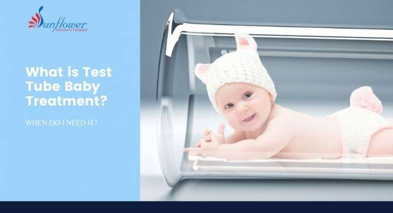 What is Test Tube Baby Treatment? When do I need it?