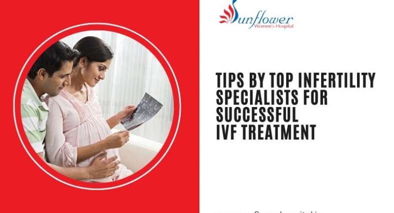 Tips by Top Infertility Specialists for Successful IVF Treatment