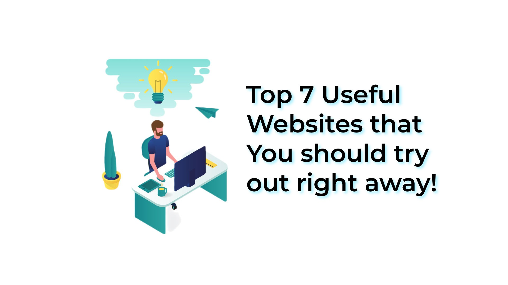 Top 7 Useful Websites that You should try right away!