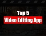 Top 5 Video Editing App