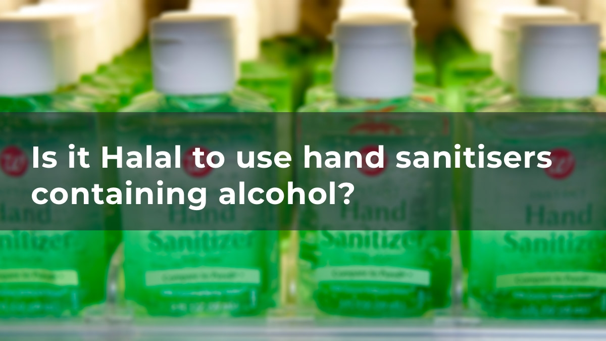 Is It Halal To Use Hand Sanitisers Containing Alcohol