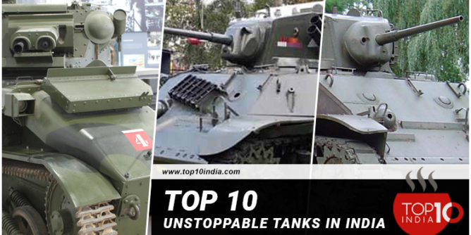 Top 10 Unstoppable Tanks in India
