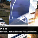 Top 10 Upcoming Mega Infrastructure Projects In India