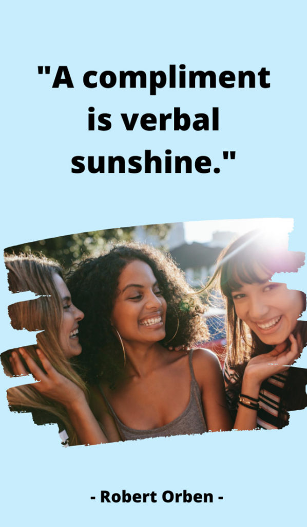 A compliment is verbal sunshine.