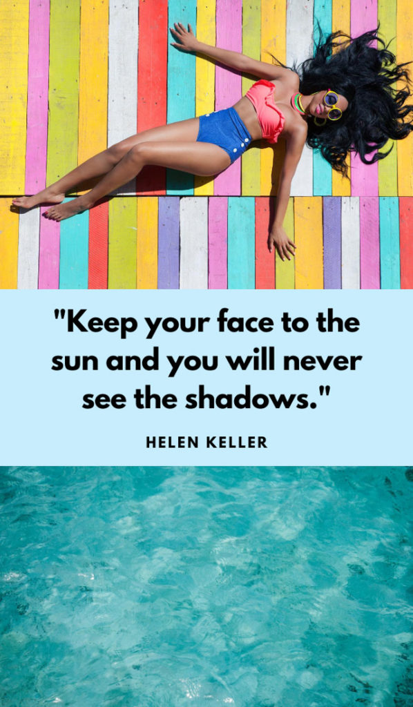 Keep your face towards the sunshine - and the shadows will fall behind you. Sunshine quotes, quotes about sunshine, positive quotes, inspirational quotes, motivational quotes, sunny, beach, wellness, self help, calm, happy, smile, Instagram captions.