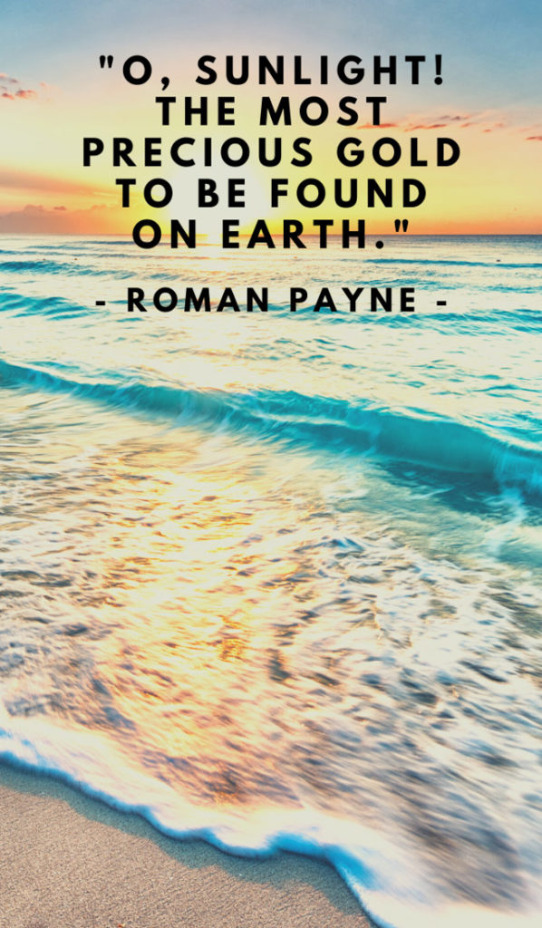 O, Sunlight! The most precious gold to be found on Earth. Sunshine quotes, quotes about sunshine, positive quotes, inspirational quotes, motivational quotes, sunny, beach, wellness, self help, calm, happy, smile, Instagram captions.