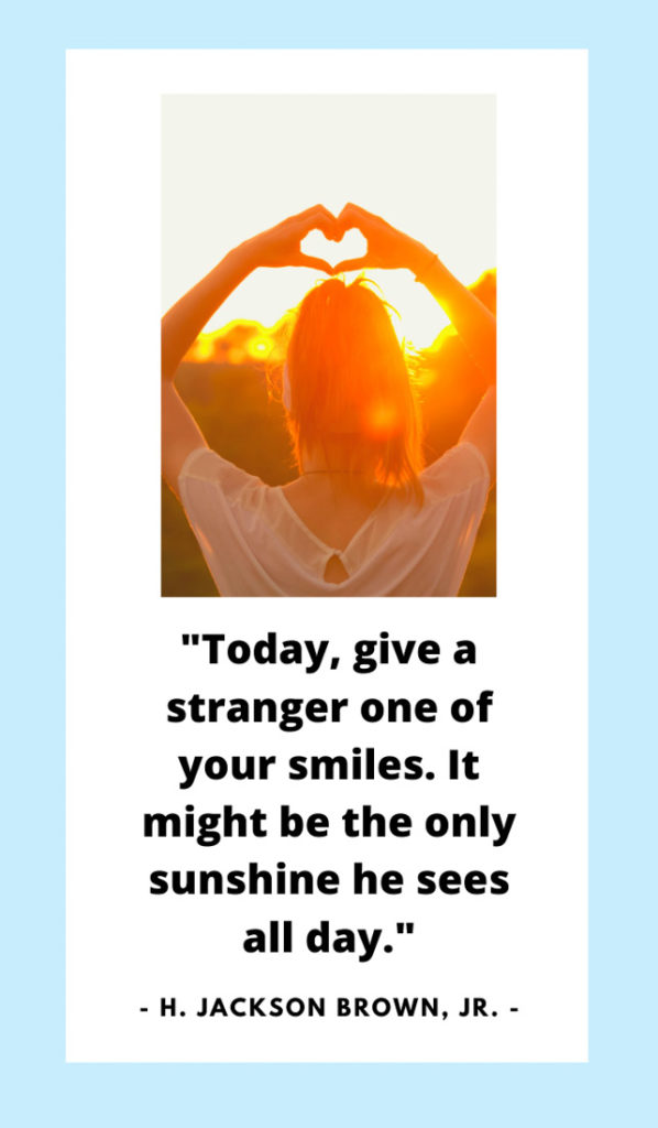 Today, give a stranger one of your smiles. It might be the only sunshine he sees all day. Sunshine quotes, quotes about sunshine, positive quotes, inspirational quotes, motivational quotes, sunny, beach, wellness, self help, calm, happy, smile, Instagram captions.