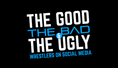 OPINION   The Good, The Bad and The Ugly: Wrestlers On Social Media