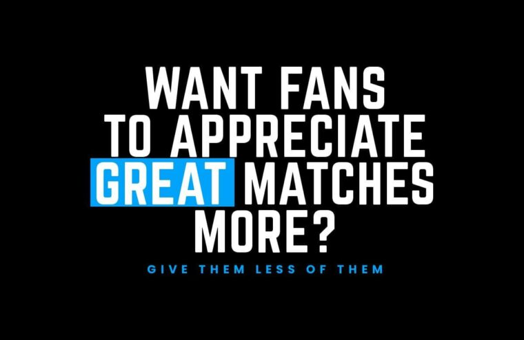 Want Fans To Appreciate Great Matches More? Give Them Less Of Them