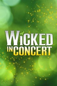 Wicked in Concert: A Musical Celebration of the Iconic Broadway Score (2021)