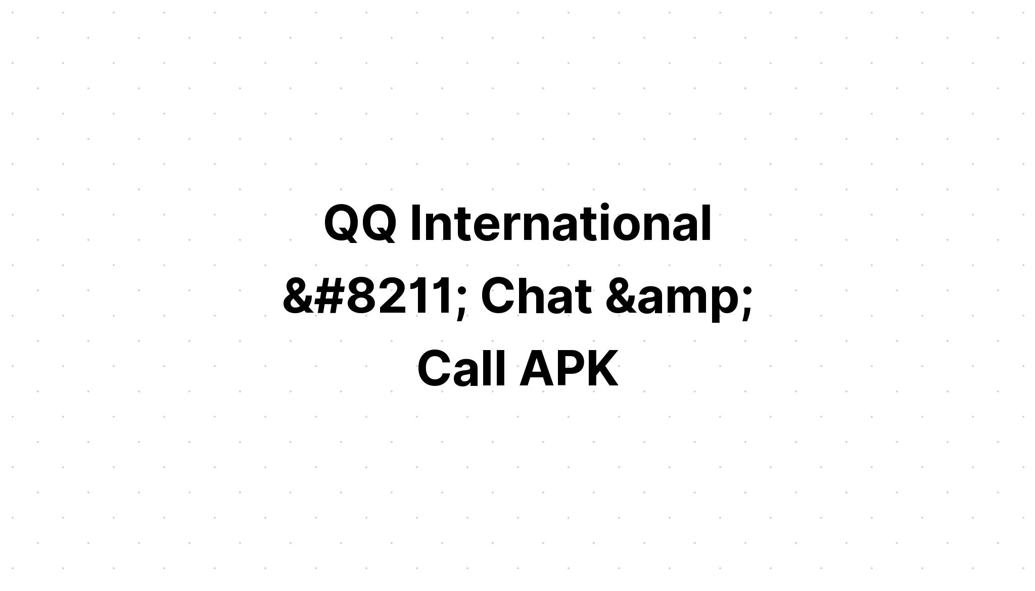 تنزيل Qq International Chat Call Apk متجر بلاي العرب